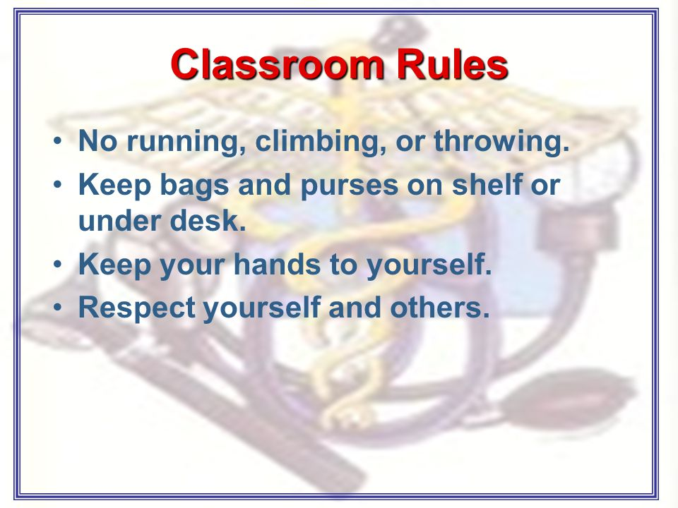 Classroom Rules No running, climbing, or throwing.
