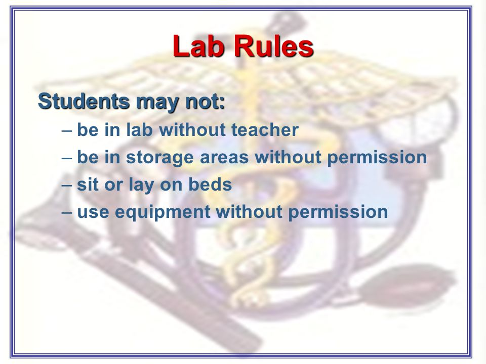 Lab Rules Students may not: –be in lab without teacher –be in storage areas without permission –sit or lay on beds –use equipment without permission