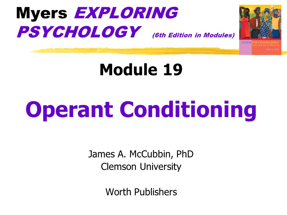 Myers EXPLORING PSYCHOLOGY (6th Edition in Modules) Module 19 Operant Conditioning James A.