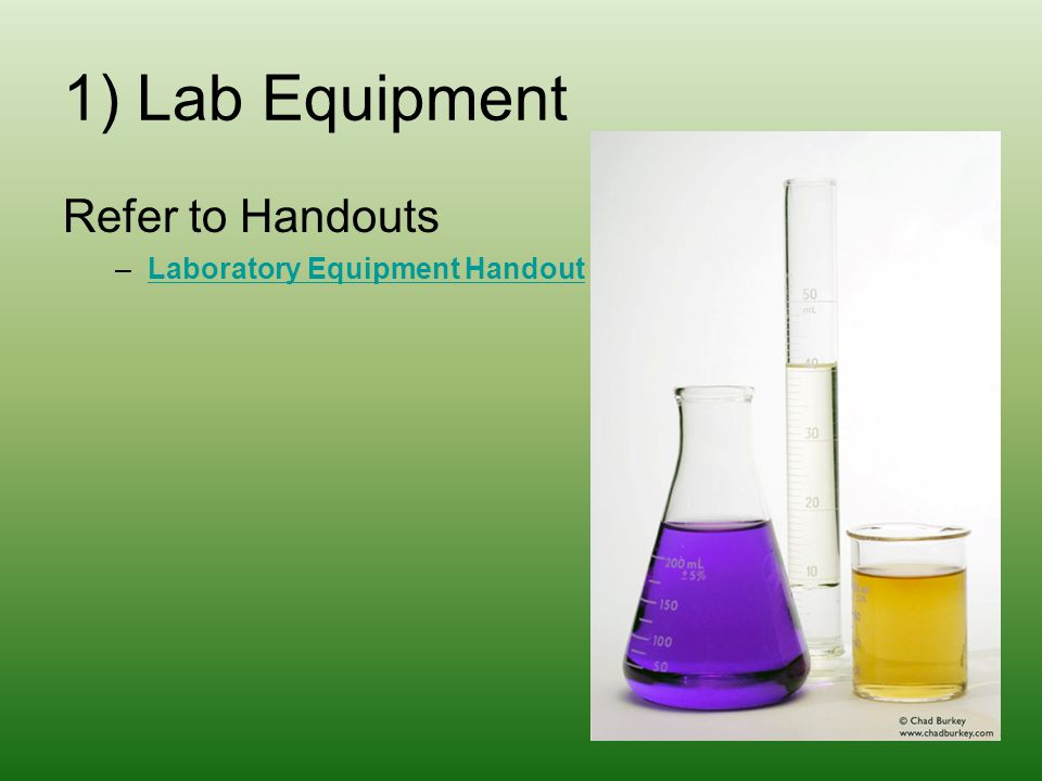 1) Lab Equipment Refer to Handouts –Laboratory Equipment HandoutLaboratory Equipment Handout
