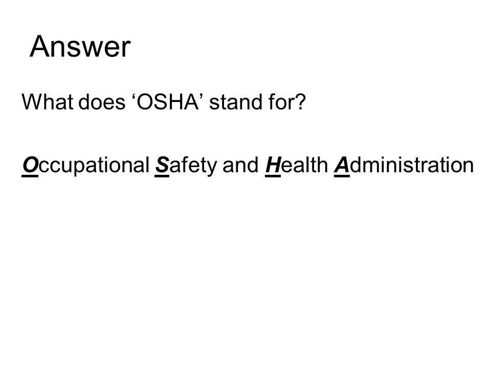 Answer What does 'OSHA' stand for Occupational Safety and Health Administration