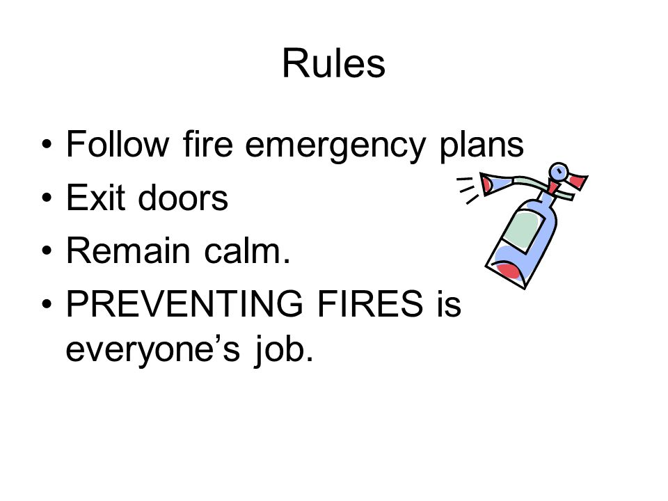 Rules Follow fire emergency plans Exit doors Remain calm. PREVENTING FIRES is everyone's job.