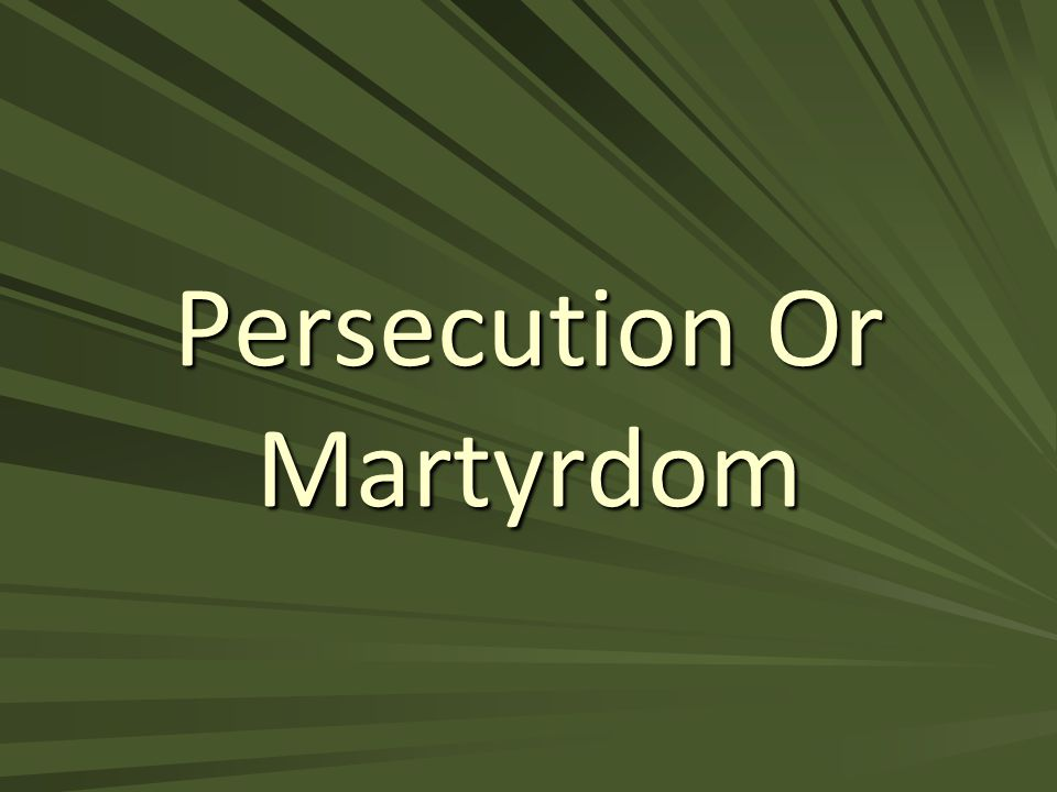 Persecution Or Martyrdom