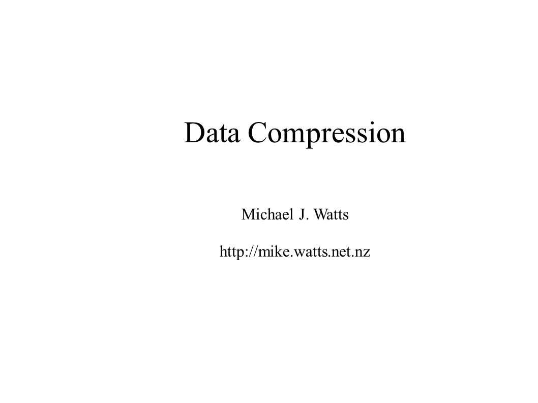 Data Compression Michael J. Watts