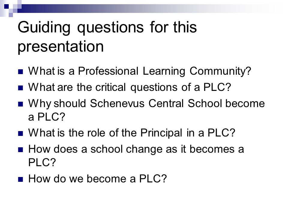 Guiding questions for this presentation What is a Professional Learning Community.