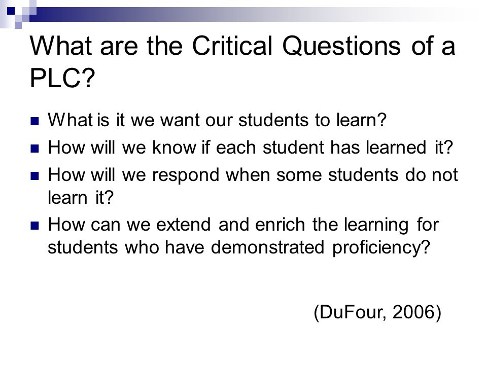 What are the Critical Questions of a PLC. What is it we want our students to learn.