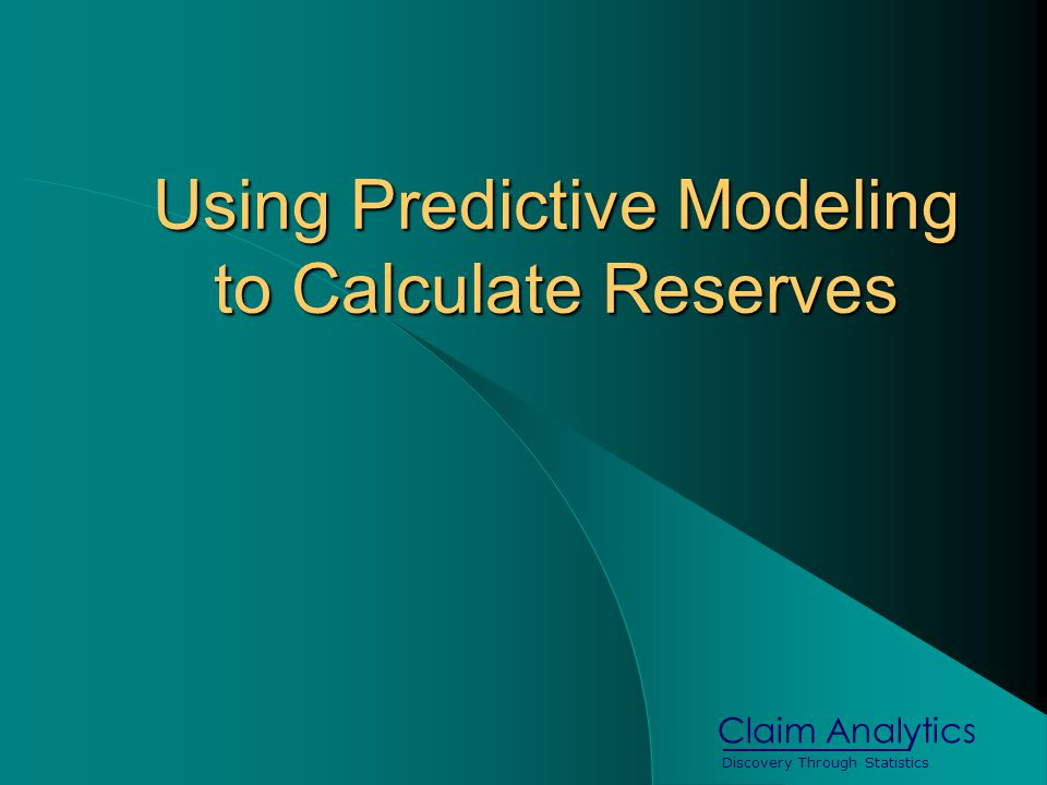 Discovery Through Statistics Claim Analytics Using Predictive Modeling to Calculate Reserves