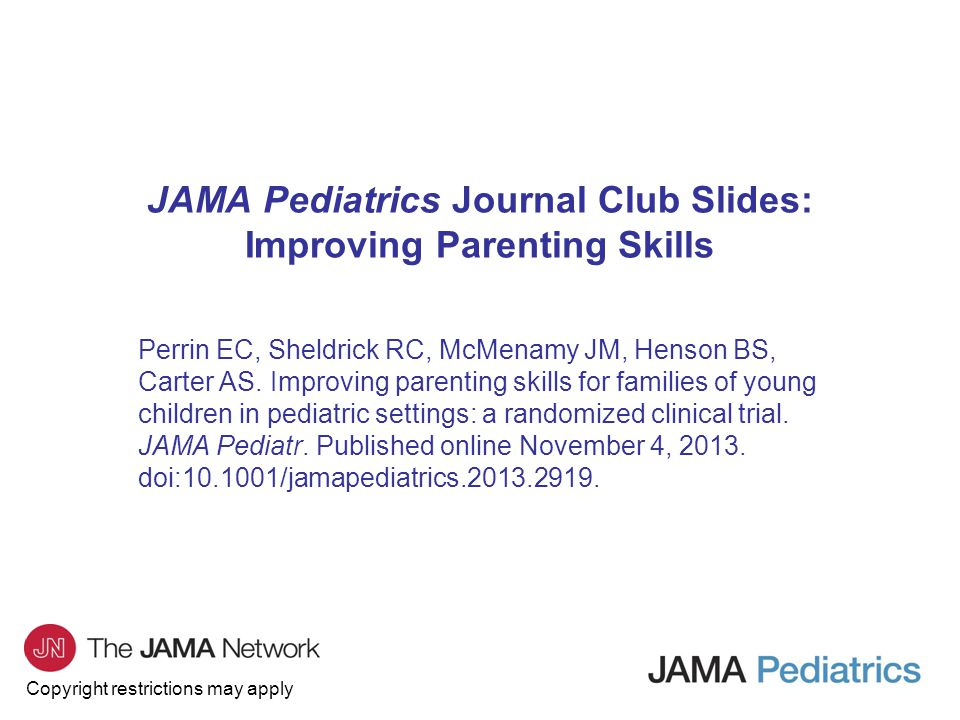 Copyright restrictions may apply JAMA Pediatrics Journal Club Slides: Improving Parenting Skills Perrin EC, Sheldrick RC, McMenamy JM, Henson BS, Carter AS.