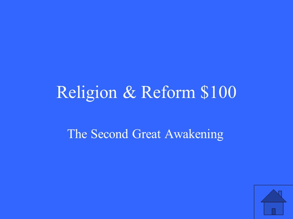 Religion & Reform $100 The Second Great Awakening