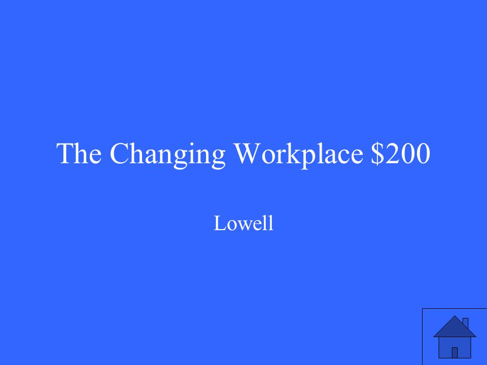The Changing Workplace $200 Lowell