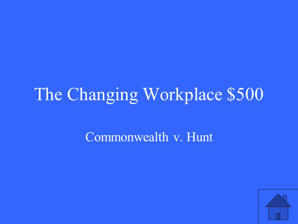The Changing Workplace $500 Commonwealth v. Hunt