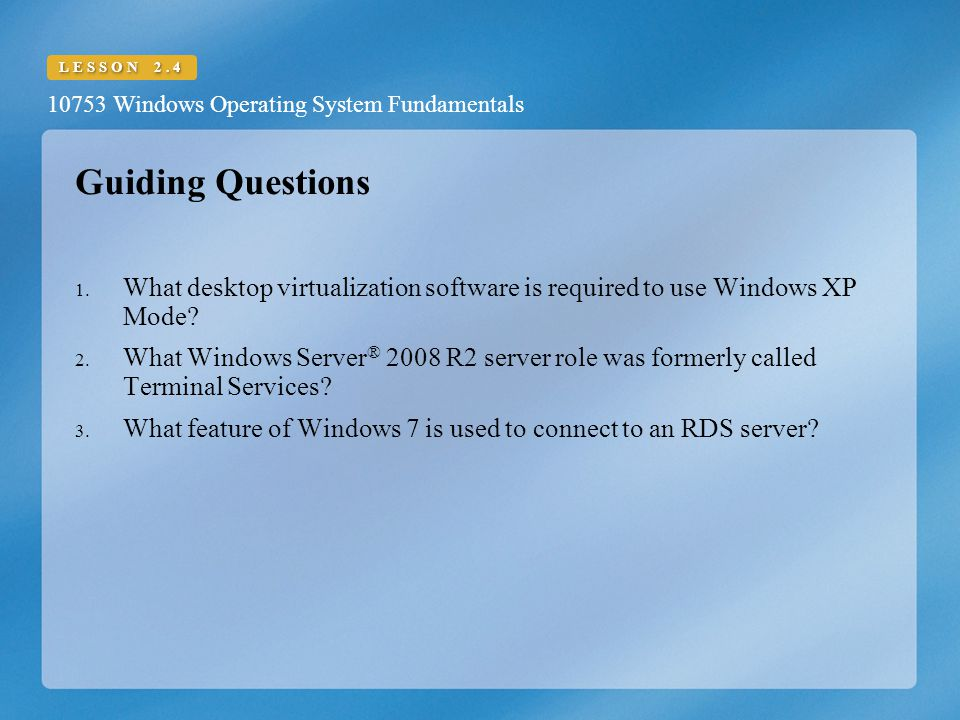10753 Windows Operating System Fundamentals LESSON 2.4 Guiding Questions 1.