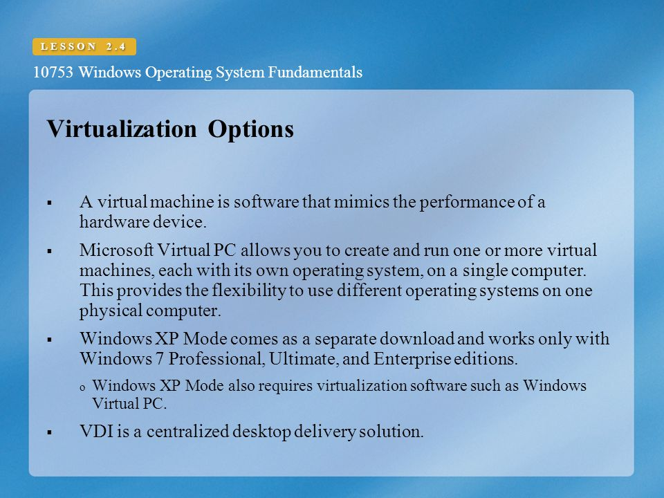 10753 Windows Operating System Fundamentals LESSON 2.4 Virtualization Options  A virtual machine is software that mimics the performance of a hardware device.