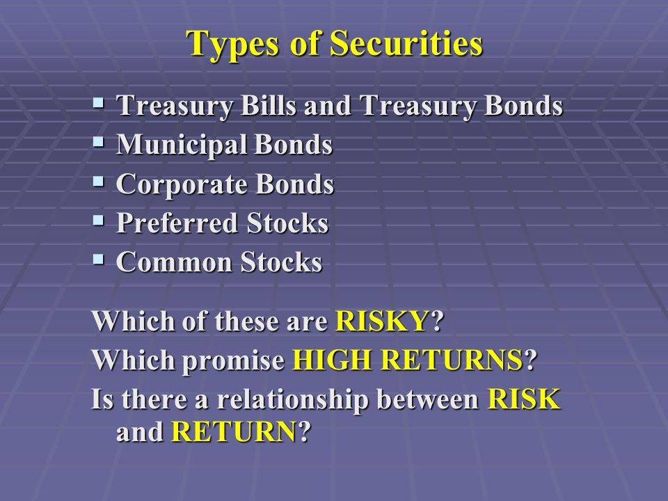Types of Securities  Treasury Bills and Treasury Bonds  Municipal Bonds  Corporate Bonds  Preferred Stocks  Common Stocks Which of these are RISKY.