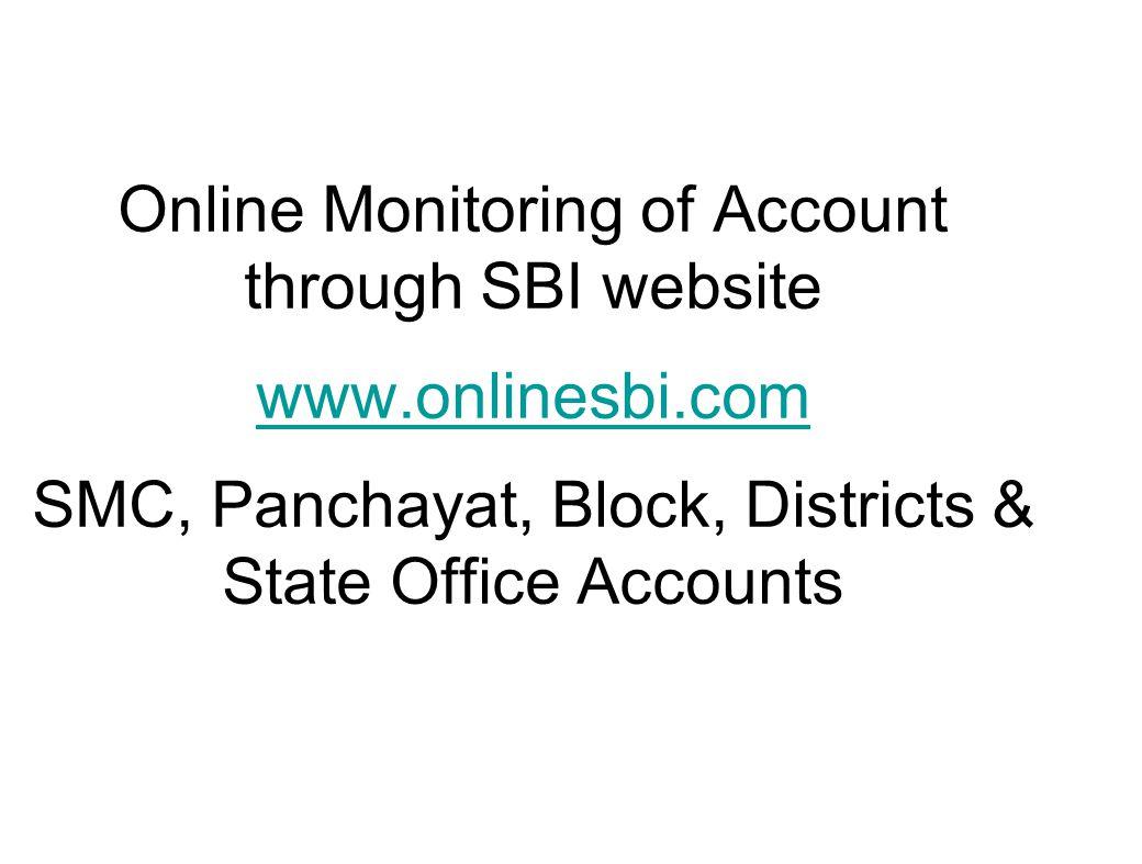 Online Monitoring of Account through SBI website www.onlinesbi.com SMC, Panchayat, Block, Districts & State Office Accounts www.onlinesbi.com