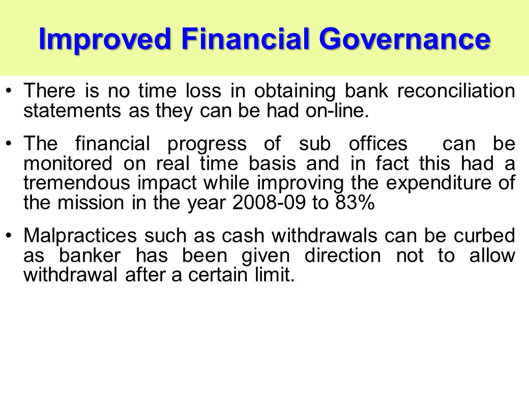 Improved Financial Governance There is no time loss in obtaining bank reconciliation statements as they can be had on-line.