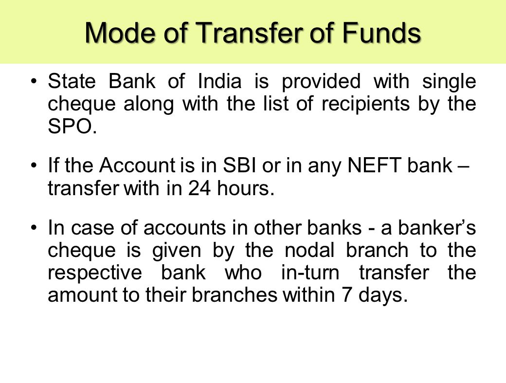 Mode of Transfer of Funds State Bank of India is provided with single cheque along with the list of recipients by the SPO.