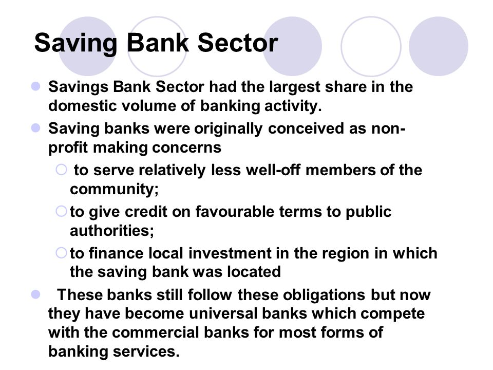 Saving Bank Sector Savings Bank Sector had the largest share in the domestic volume of banking activity.