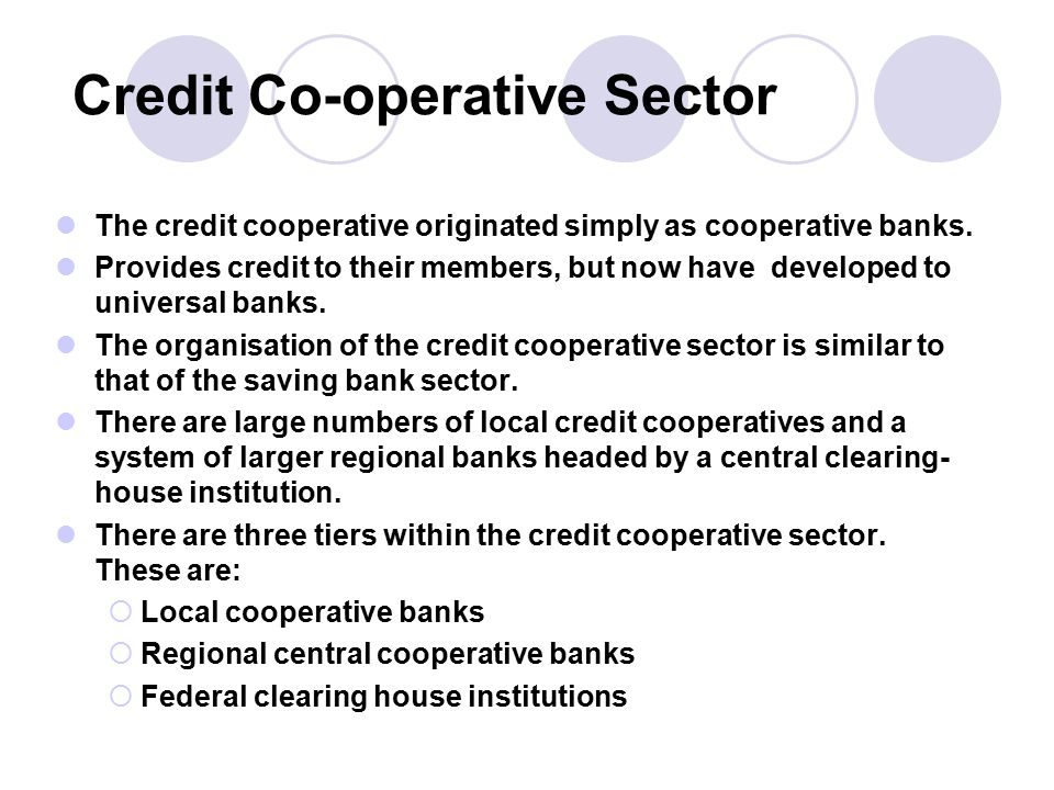 Credit Co-operative Sector The credit cooperative originated simply as cooperative banks.