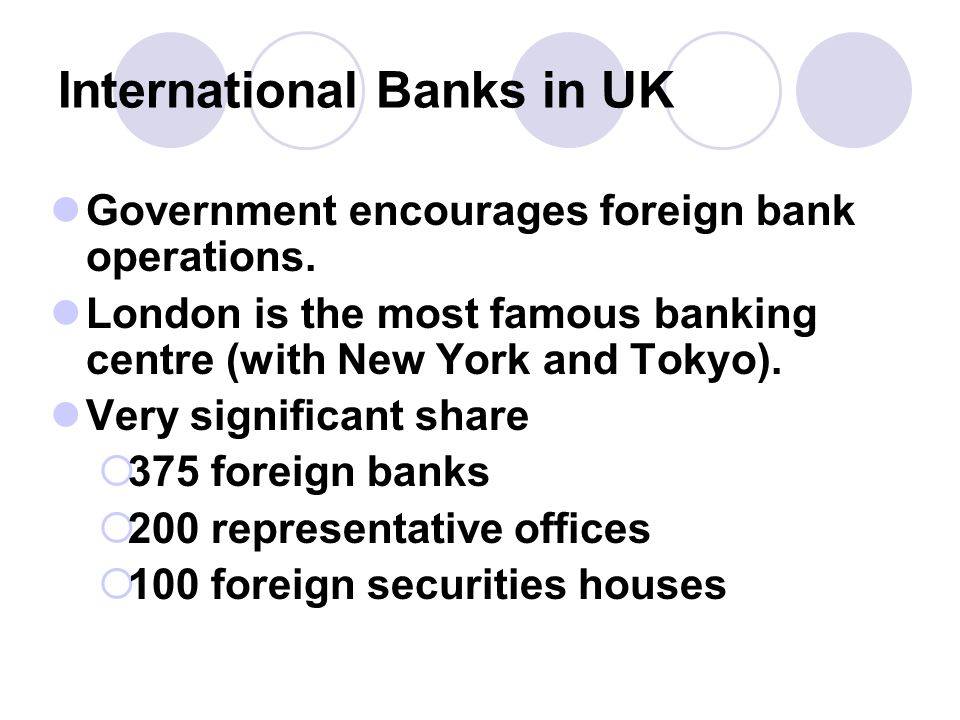 International Banks in UK Government encourages foreign bank operations.