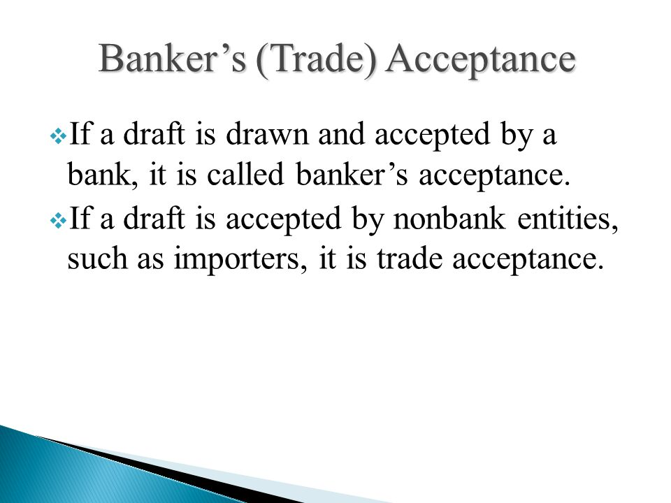  If a draft is drawn and accepted by a bank, it is called banker's acceptance.