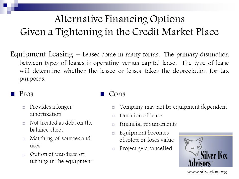 Alternative Financing Options Given a Tightening in the Credit Market Place Equipment Leasing – Leases come in many forms.