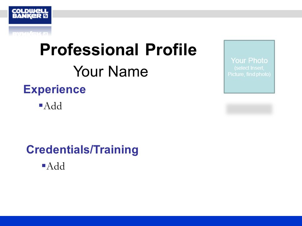 Experience  Add Credentials/Training  Add Professional Profile Your Name Your Photo (select Insert, Picture, find photo)