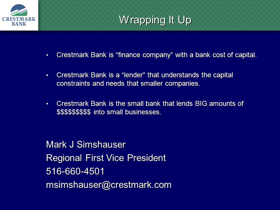Wrapping It Up Crestmark Bank is finance company with a bank cost of capital.