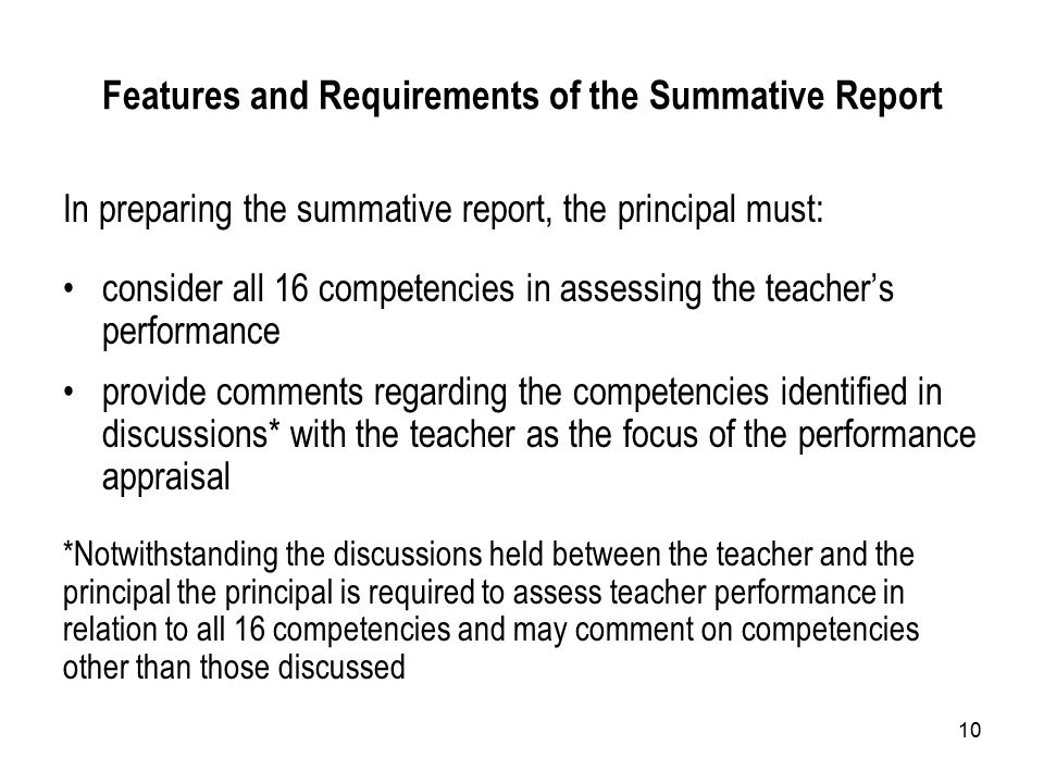 10 Features and Requirements of the Summative Report In preparing the summative report, the principal must: consider all 16 competencies in assessing