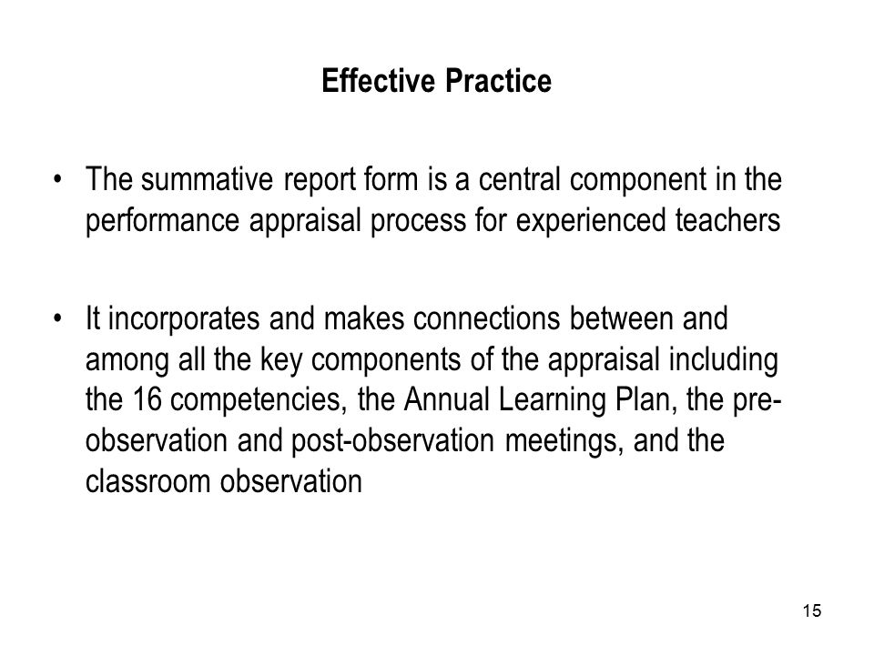 15 Effective Practice The summative report form is a central component in the performance appraisal process for experienced teachers It incorporates a