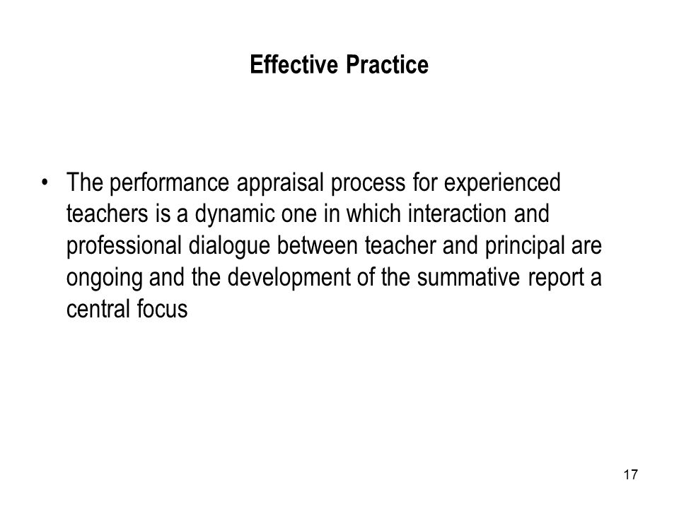 17 Effective Practice The performance appraisal process for experienced teachers is a dynamic one in which interaction and professional dialogue betwe
