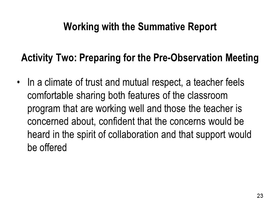 23 Working with the Summative Report Activity Two: Preparing for the Pre-Observation Meeting In a climate of trust and mutual respect, a teacher feels