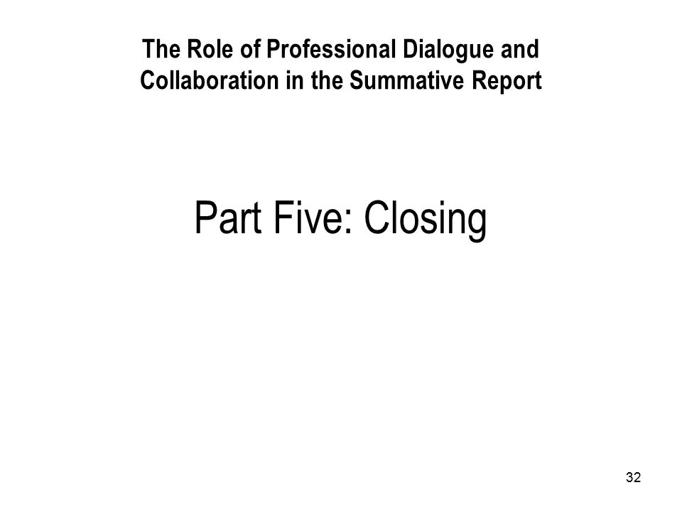 32 The Role of Professional Dialogue and Collaboration in the Summative Report Part Five: Closing