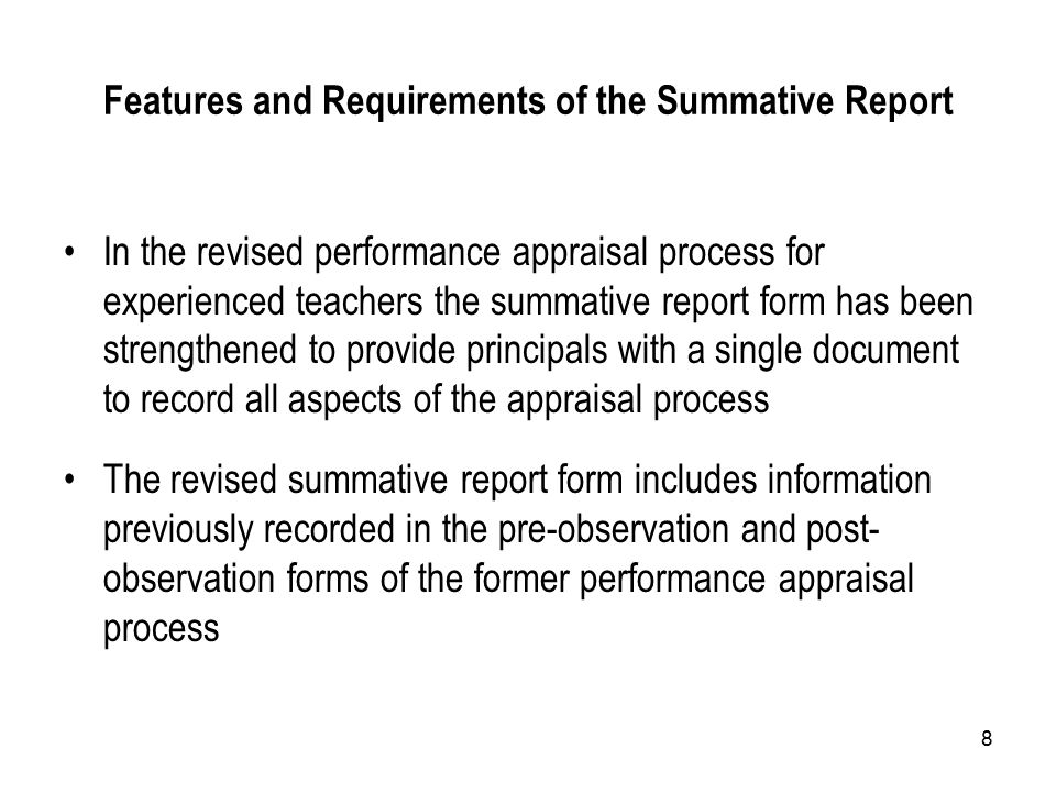8 Features and Requirements of the Summative Report In the revised performance appraisal process for experienced teachers the summative report form ha