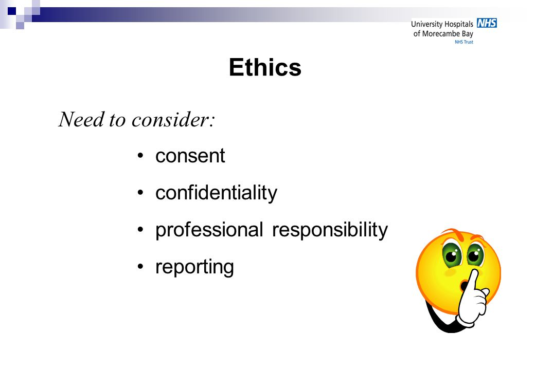 Ethics consent confidentiality professional responsibility reporting Need to consider: