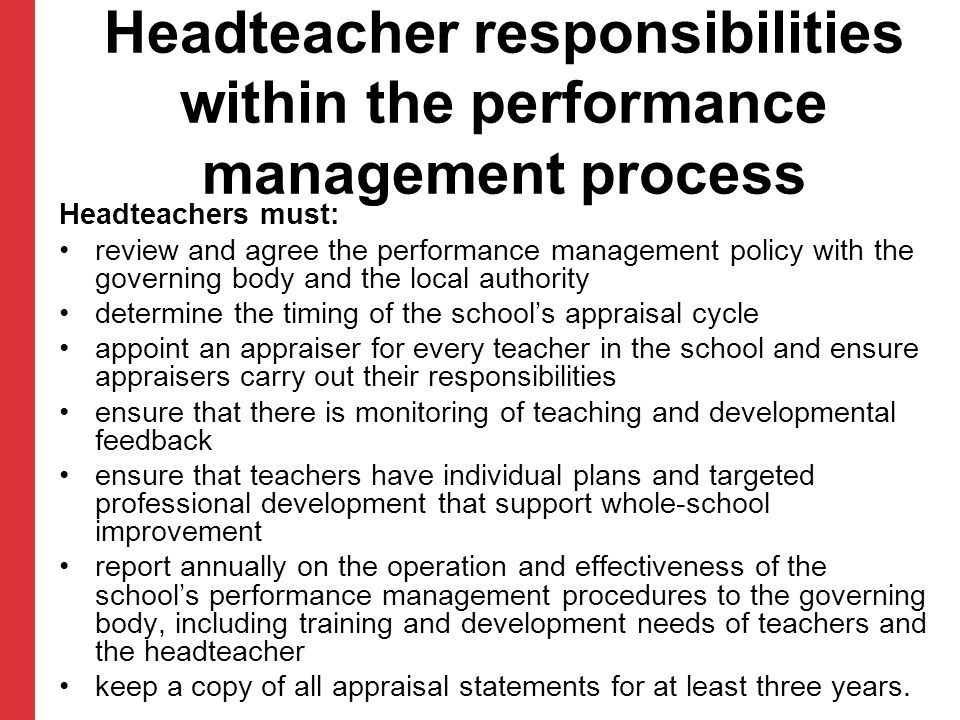 Headteacher responsibilities within the performance management process Headteachers must: review and agree the performance management policy with the