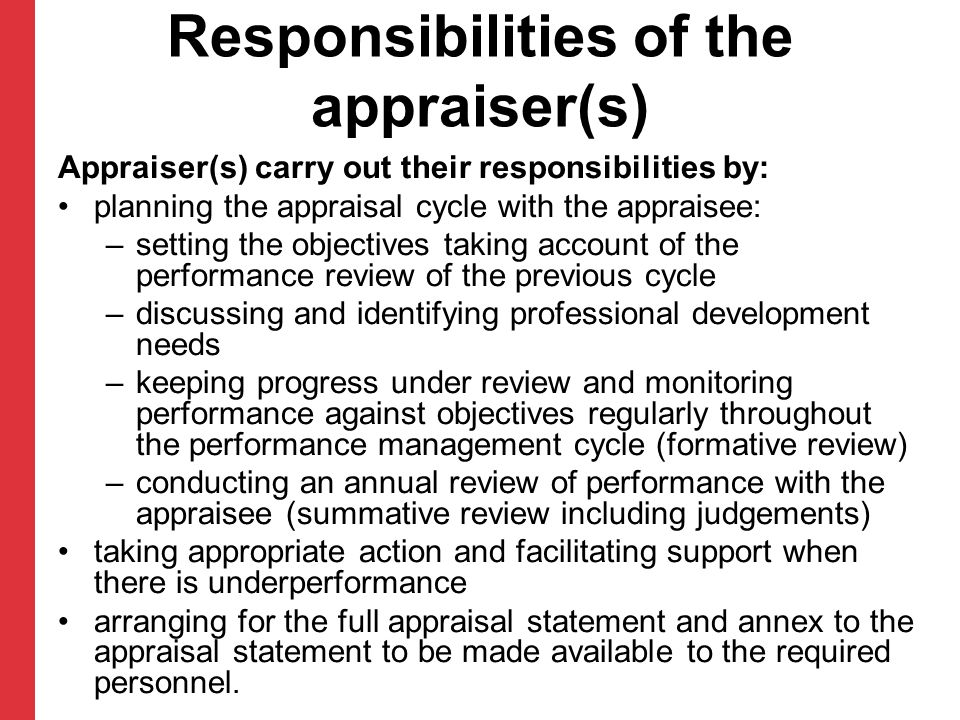 Responsibilities of the appraiser(s) Appraiser(s) carry out their responsibilities by: planning the appraisal cycle with the appraisee: –setting the o