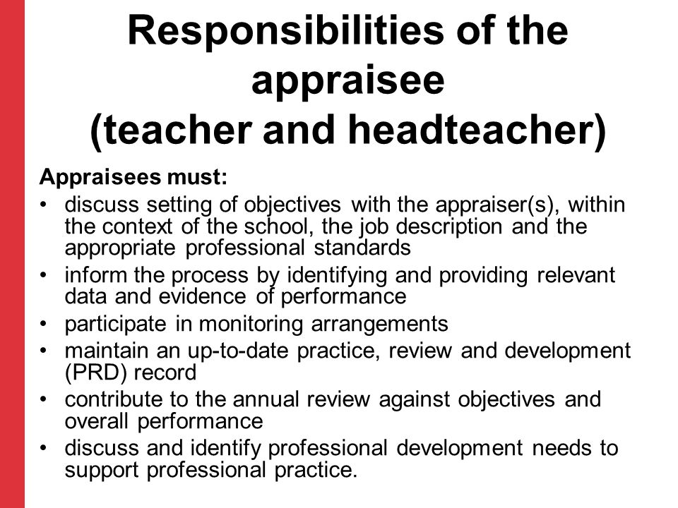 Responsibilities of the appraisee (teacher and headteacher) Appraisees must: discuss setting of objectives with the appraiser(s), within the context o