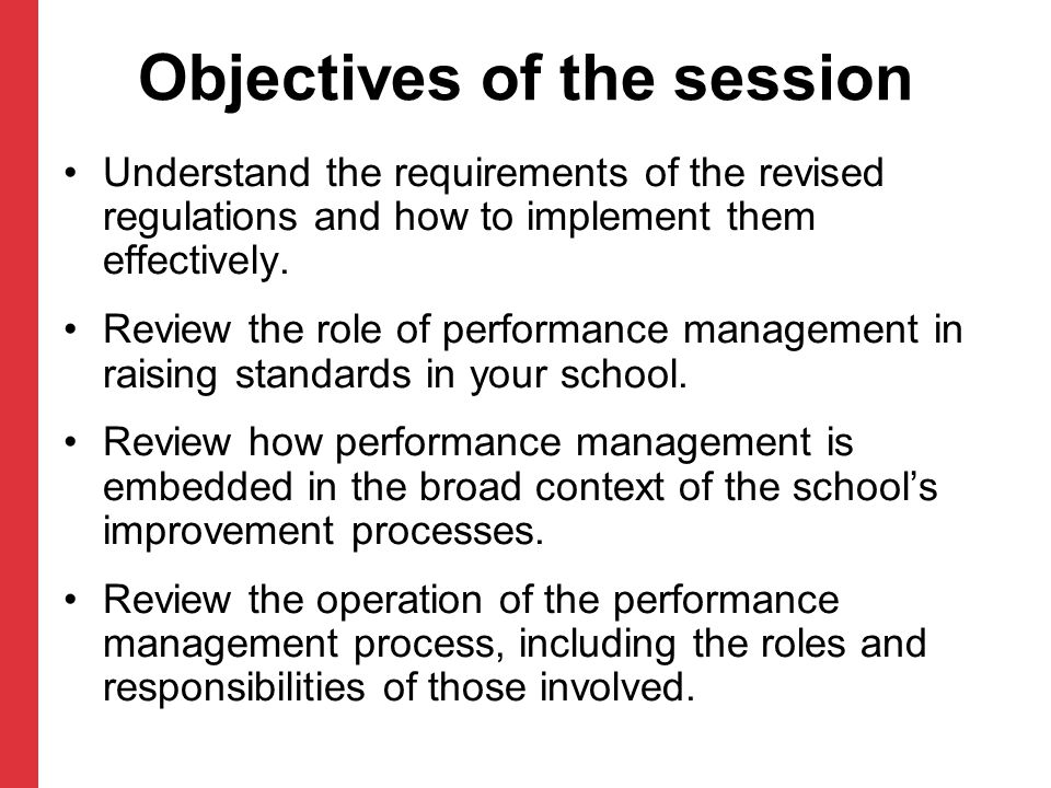 Objectives of the session Understand the requirements of the revised regulations and how to implement them effectively. Review the role of performance
