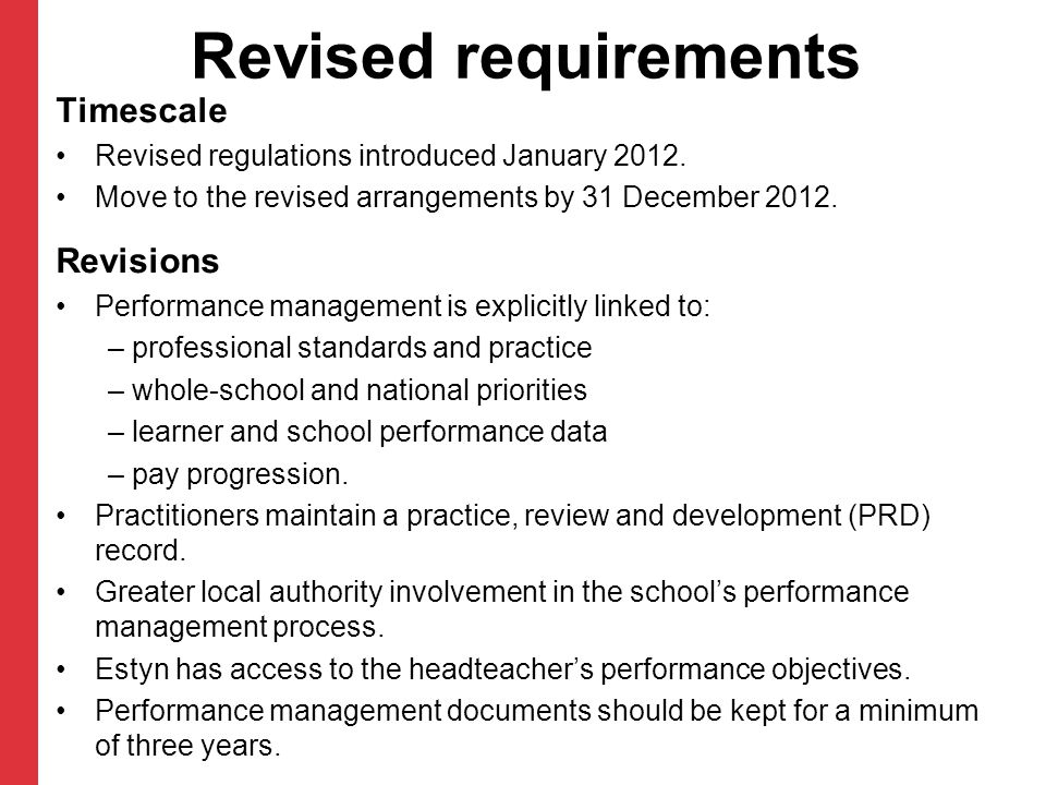 Revised requirements Timescale Revised regulations introduced January 2012. Move to the revised arrangements by 31 December 2012. Revisions Performanc