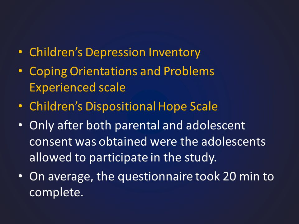 Children's Depression Inventory Coping Orientations and Problems Experienced scale Children's Dispositional Hope Scale Only after both parental and adolescent consent was obtained were the adolescents allowed to participate in the study.