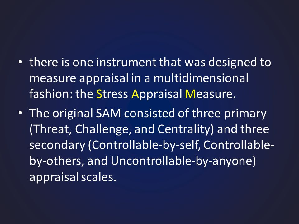 there is one instrument that was designed to measure appraisal in a multidimensional fashion: the Stress Appraisal Measure.