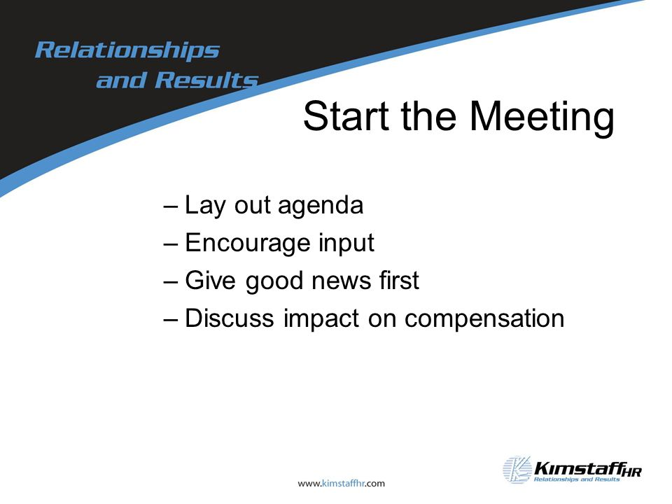Start the Meeting –Lay out agenda –Encourage input –Give good news first –Discuss impact on compensation