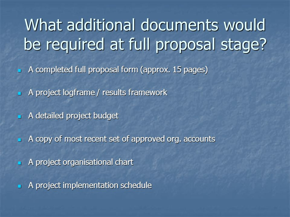 What additional documents would be required at full proposal stage.