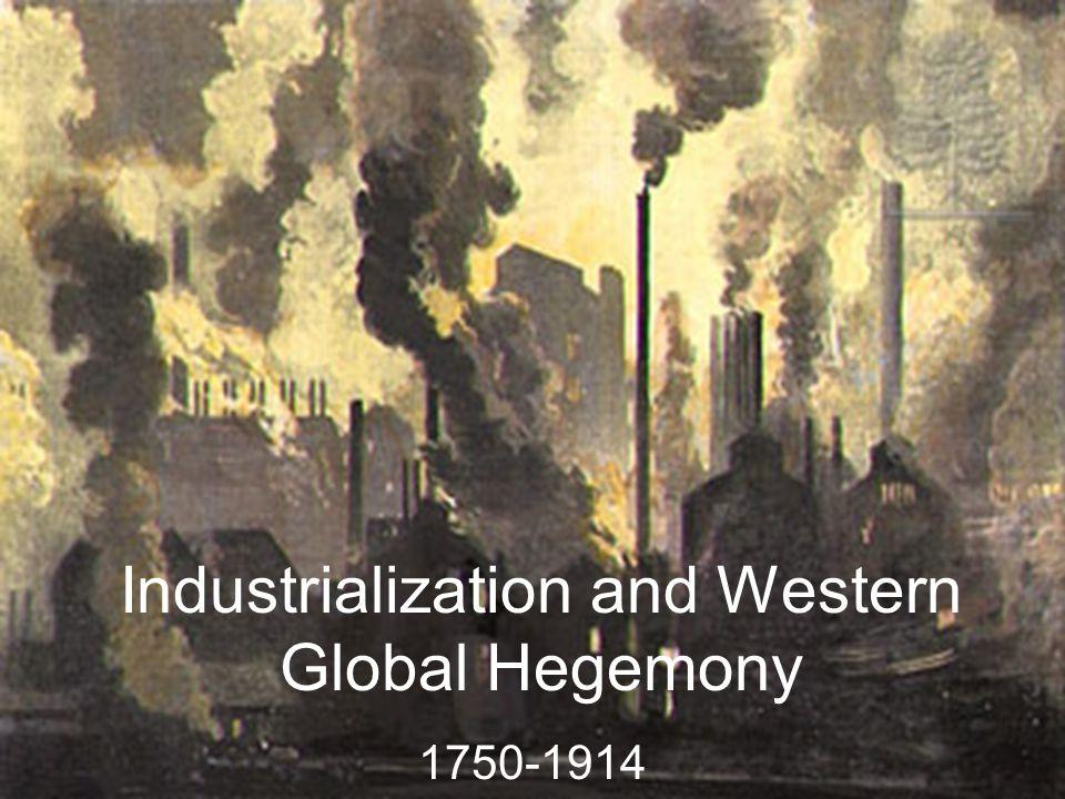Industrialization and Western Global Hegemony 1750-1914