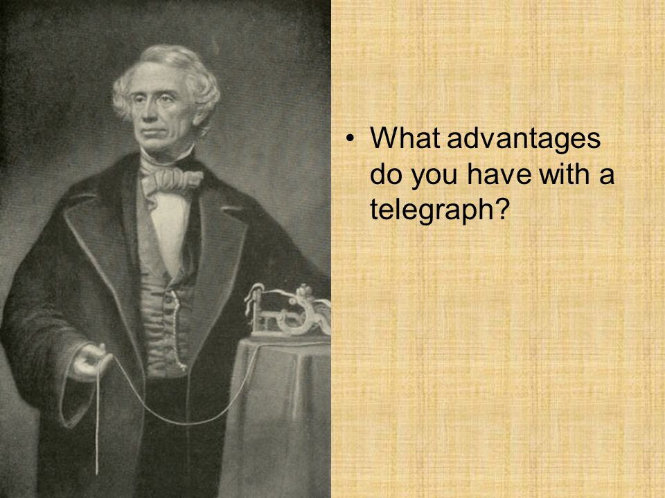 What advantages do you have with a telegraph?