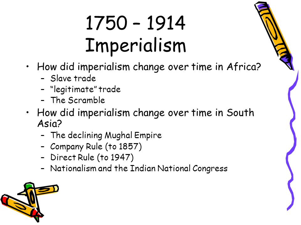 1750 – 1914 Imperialism How did imperialism change over time in Africa.