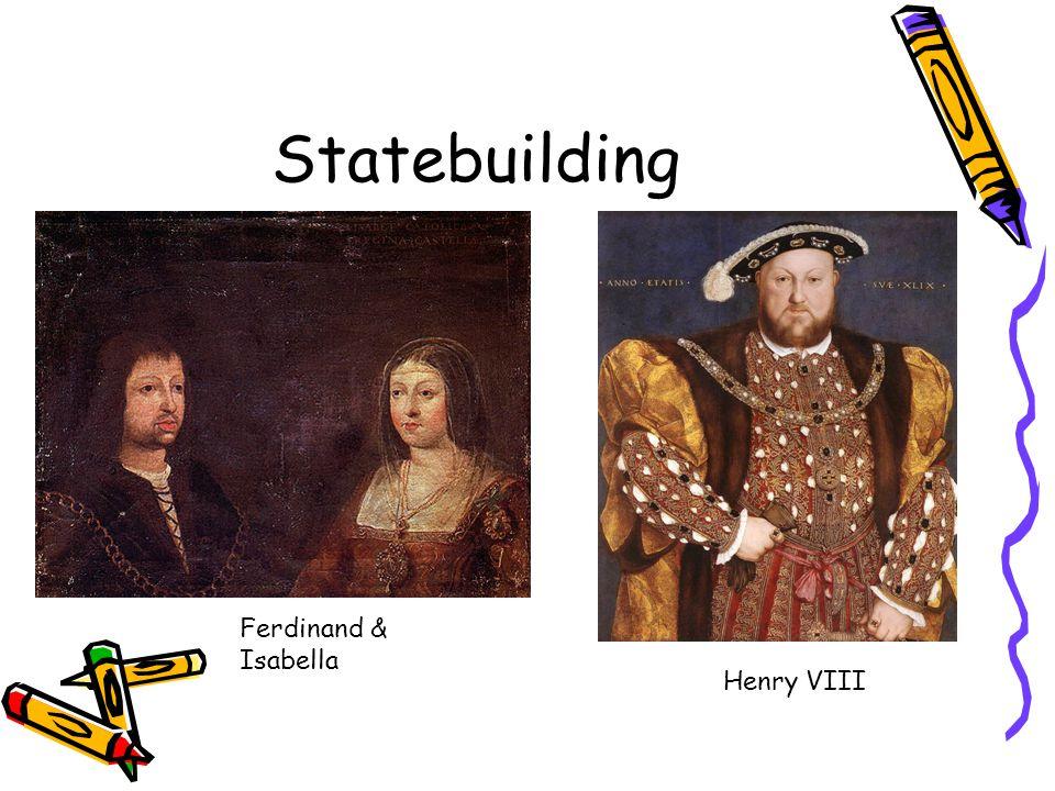 Statebuilding Ferdinand & Isabella Henry VIII