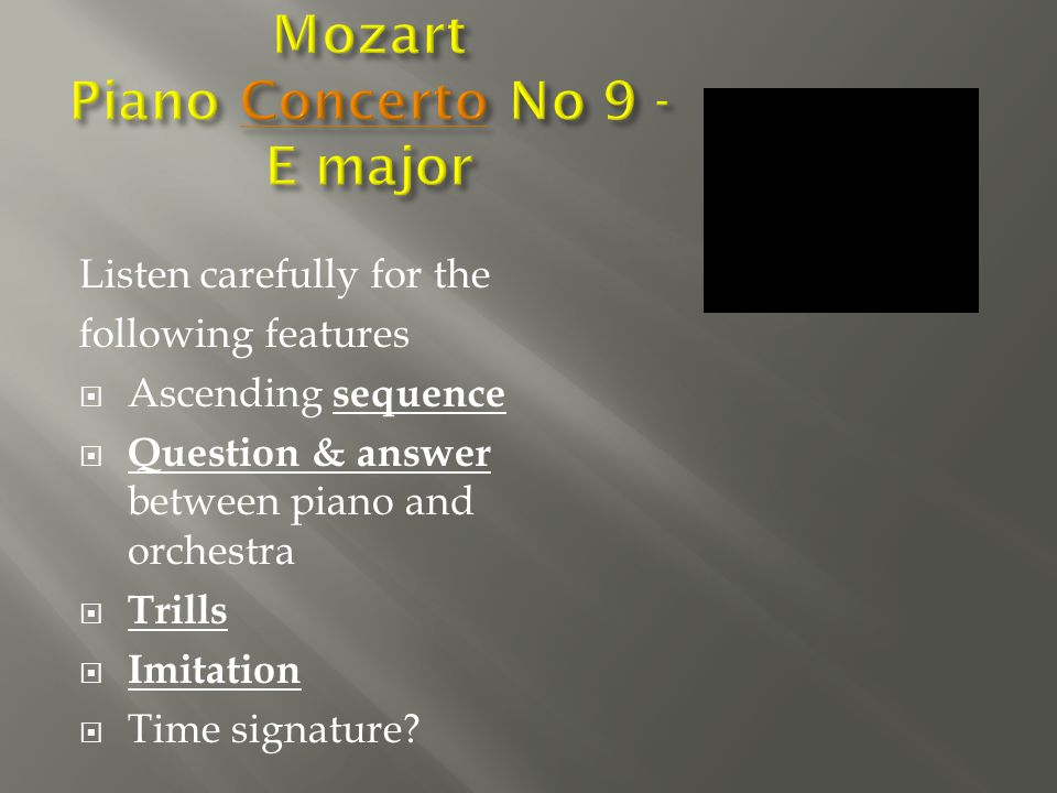 Listen carefully for the following features  Ascending sequence  Question & answer between piano and orchestra  Trills  Imitation  Time signature