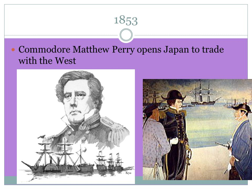 Commodore Matthew Perry opens Japan to trade with the West